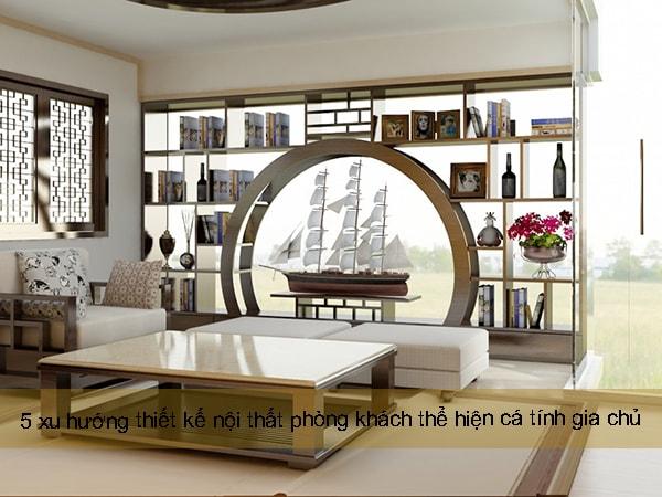5 xu hướng thiết kế nội thất phòng khách thể hiện cá tính gia chủ