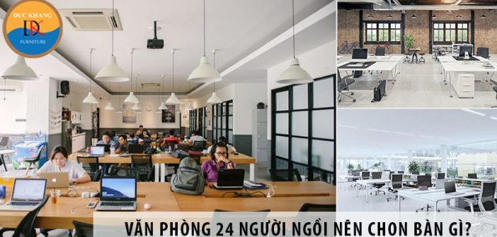 Thiết kế văn phòng 24 người ngồi nên chọn bàn làm việc nào?