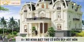 8+ mô hình biệt thự cổ điển đẹp hút hồn khó rời mắt