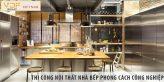 Thi công nội thất nhà bếp theo phong cách công nghiệp